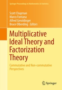 Multiplicative Ideal Theory and Factorization Theory: Commutative and Non-commutative Perspectives