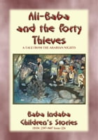 ALI BABA AND THE FORTY THIEVES - A Children's Story from 1001 Arabian Nights: Baba Indaba Children's Stories - Issue 225 by Anon E. Mouse
