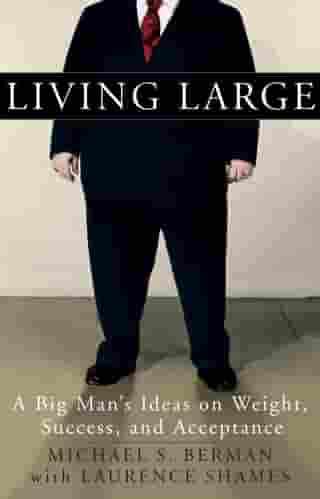 Living Large: A Big Man's Ideas on Weight, Success, and Acceptance by Michael S. Berman