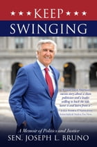 Keep Swinging: A Memoir of Politics and Justice by Joseph Bruno