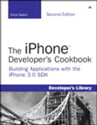 The iPhone Developer's Cookbook: Building Applications with the iPhone 3.0 SDK by Erica Sadun