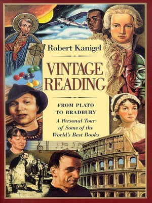 Vintage Reading: From Plato To Bradbury: A Persona Tour Of Some Of The World's Best Books by Robert Kanigel