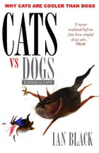 Cats vs Dogs & Dogs vs Cats by Ian Black