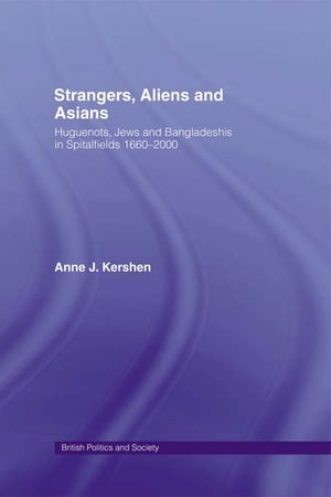 Strangers,  Aliens and Asians Huguenots,  Jews and Bangladeshis in Spitalfields 1666-2000