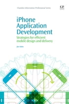 iPhone Application Development: Strategies For Efficient Mobile Design And Delivery by Jim Hahn