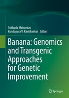 Banana: Genomics and Transgenic Approaches for Genetic Improvement by Sukhada Mohandas