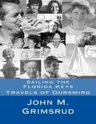 Sailing the Florida Keys: Travels of Dursmirg by John M. Grimsrud