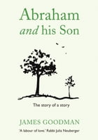 Abraham and His Son: The story of a story by James Goodman