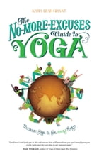 The No-More-Excuses Guide To Yoga: Because Yoga is for Every Body by Kara-Leah Grant
