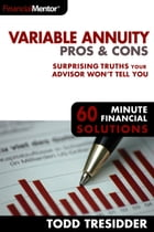 Variable Annuity Pros & Cons: 60 Minute Financial Solutions, #2 by Todd R. Tresidder