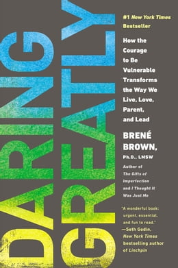 Book Daring Greatly: How the Courage to Be Vulnerable Transforms the Way We Live, Love, Parent, and Lead by Brene Brown