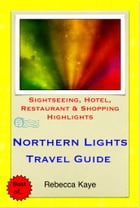 Northern Lights (Aurora Borealis), Norway Travel Guide - Sightseeing, Hotel, Restaurant & Shopping Highlights (Illustrated) by Rebecca Kaye