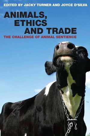 Animals,  Ethics and Trade The Challenge of Animal Sentience
