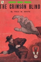 The Crimson Blind: A Plucky Girl's Detective Work by Fred M. White