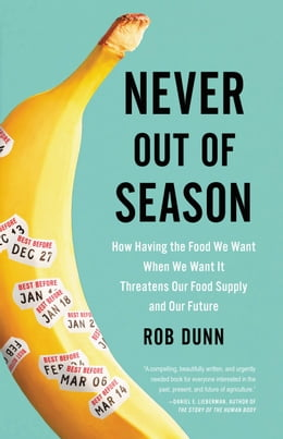 Book Never Out of Season: How Having the Food We Want When We Want It Threatens Our Food Supply and Our… by Rob Dunn