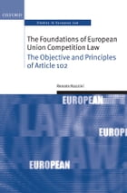 The Foundations of European Union Competition Law: The Objective and Principles of Article 102