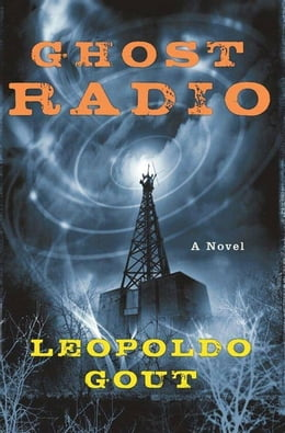 Book Ghost Radio: A Novel by Leopoldo Gout