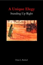 A Unique Elegy: Standing Up Right by Omar L Rashed