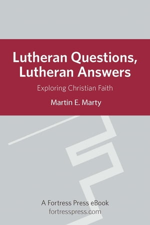 Lutheran Questions Lutheran Answers: Exploring Christian Faith