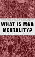 9788026879879 - Charles Mackay, Everett Dean Martin, G.D.H. Cole, Gerald Stanley Lee, Gustave Le Bon, Jean-Jacques Rousseau, Wilfred Trotter, William McDougall: WHAT IS MOB MENTALITY? - 8 Essential Books on Crowd Psychology - Kniha
