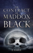 The Contract of Maddox Black by E. Earle
