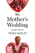 My Mother's Wedding: A Short Story from the collection, Reader, I Married Him by Tessa Hadley