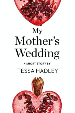Book My Mother's Wedding: A Short Story from the collection, Reader, I Married Him by Tessa Hadley