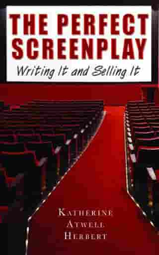 The Perfect Screenplay: Writing It and Selling It by Katherine Herbert
