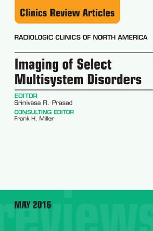 Imaging of Select Multisystem Disorders,  An issue of Radiologic Clinics of North America,