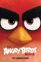 The Angry Birds Movie: The Junior Novel by Chris Cerasi
