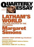 Quarterly Essay 15 Latham's World: The New Politics of the Outsiders by Margaret Simons