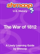 Shmoop US History Guide: The War of 1812 by Shmoop
