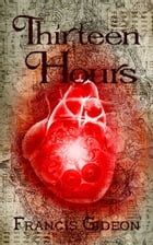 Thirteen Hours by Francis Gideon