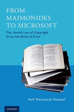 Book From Maimonides to Microsoft: The Jewish Law of Copyright Since the Birth of Print by Neil Weinstock Netanel