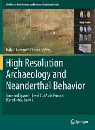 High Resolution Archaeology and Neanderthal Behavior: Time and Space in Level J of Abric Romaní (Capellades, Spain)