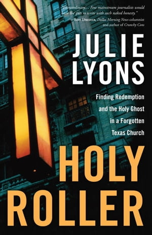 Holy Roller Finding Redemption and the Holy Ghost in a Forgotten Texas Church