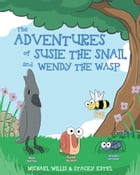 The Adventures of Susie The Snail and Wendy The Wasp by Michael Willis