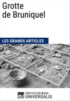 Grotte de Bruniquel: Les Grands Articles d'Universalis by Encyclopaedia Universalis