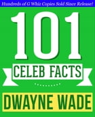 Dwayne Wade - 101 Amazing Facts You Didn't Know: Fun Facts and Trivia Tidbits Quiz Game Books by G Whiz