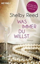 Was immer du willst: Roman by Shelby Reed