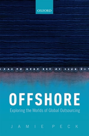 Offshore Exploring the Worlds of Global Outsourcing