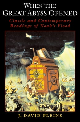 Book When the Great Abyss Opened: Classic and Contemporary Readings of Noah's Flood by J. David Pleins