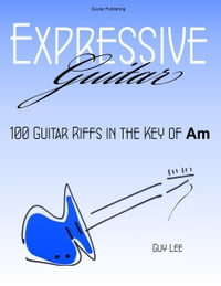 Expressive Guitar: 100 Guitar Riffs in the Key of Am