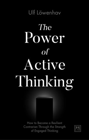 The Power of Active Thinking: How to become a resilient contrarian through the strength of engaged thinking