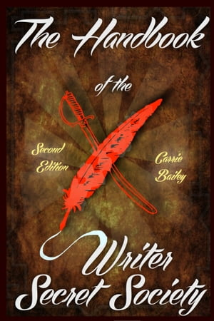 The Handbook of the Writer Secret Society by Carrie Bailey