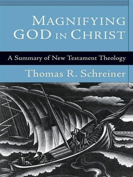 Book Magnifying God in Christ: A Summary of New Testament Theology by Thomas R. Schreiner