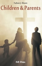 Children and Parents by Fulton J. Sheen