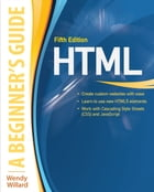 HTML: A Beginner's Guide 5/E by Wendy Willard