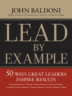 Lead by Example: 50 Ways Great Leaders Inspire Results