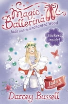 Jade and the Enchanted Wood (Magic Ballerina, Book 19) by Darcey Bussell